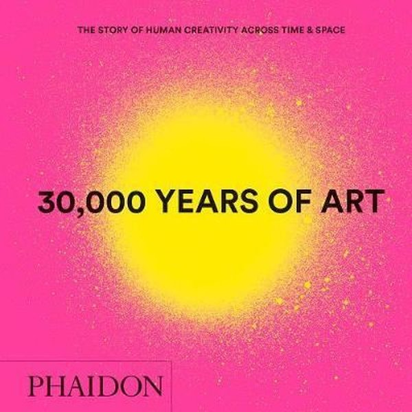 30, 000 Years Of Art: The Story Of Human Creativity Across Time And Space kitabı